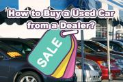 How to buy a used car from a dealer?